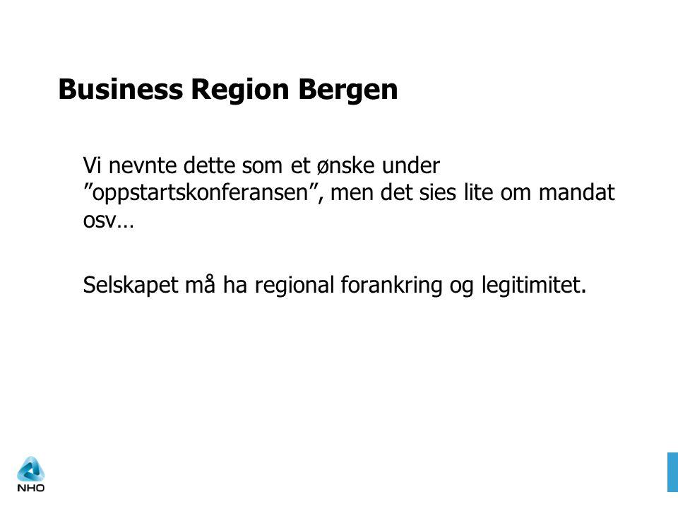 """Business Region Bergen Vi nevnte dette som et ønske under """"oppstartskonferansen"""", men det sies lite om mandat osv… Selskapet må ha regional forankring"""