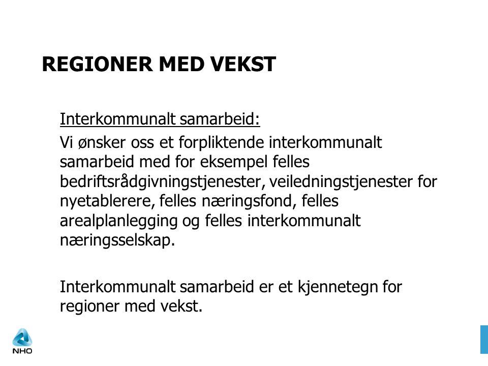 REGIONER MED VEKST Interkommunalt samarbeid: Vi ønsker oss et forpliktende interkommunalt samarbeid med for eksempel felles bedriftsrådgivningstjenest