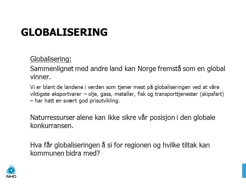 GLOBALISERING Globalisering: Sammenlignet med andre land kan Norge fremstå som en global vinner. Vi er blant de landene i verden som tjener mest på gl