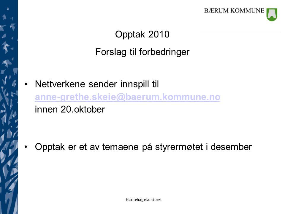 Barnehagekontoret Opptak 2010 Forslag til forbedringer Nettverkene sender innspill til anne-grethe.skeie@baerum.kommune.no innen 20.oktober Opptak er et av temaene på styrermøtet i desember
