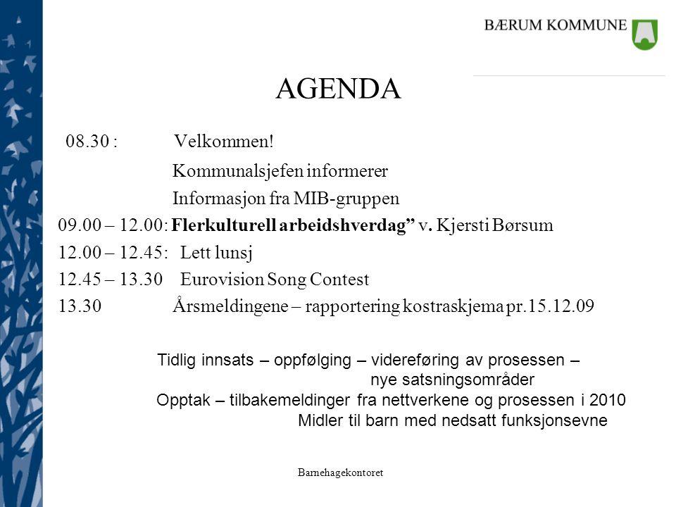 """Barnehagekontoret AGENDA 08.30 : Velkommen! Kommunalsjefen informerer Informasjon fra MIB-gruppen 09.00 – 12.00: Flerkulturell arbeidshverdag"""" v. Kjer"""