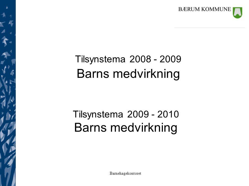 Barnehagekontoret Tilsynstema 2008 - 2009 Barns medvirkning Tilsynstema 2009 - 2010 Barns medvirkning