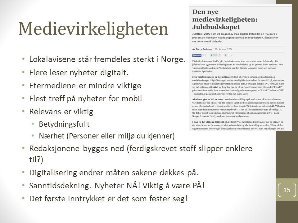 Medievirkeligheten Lokalavisene står fremdeles sterkt i Norge. Flere leser nyheter digitalt. Etermediene er mindre viktige Flest treff på nyheter for