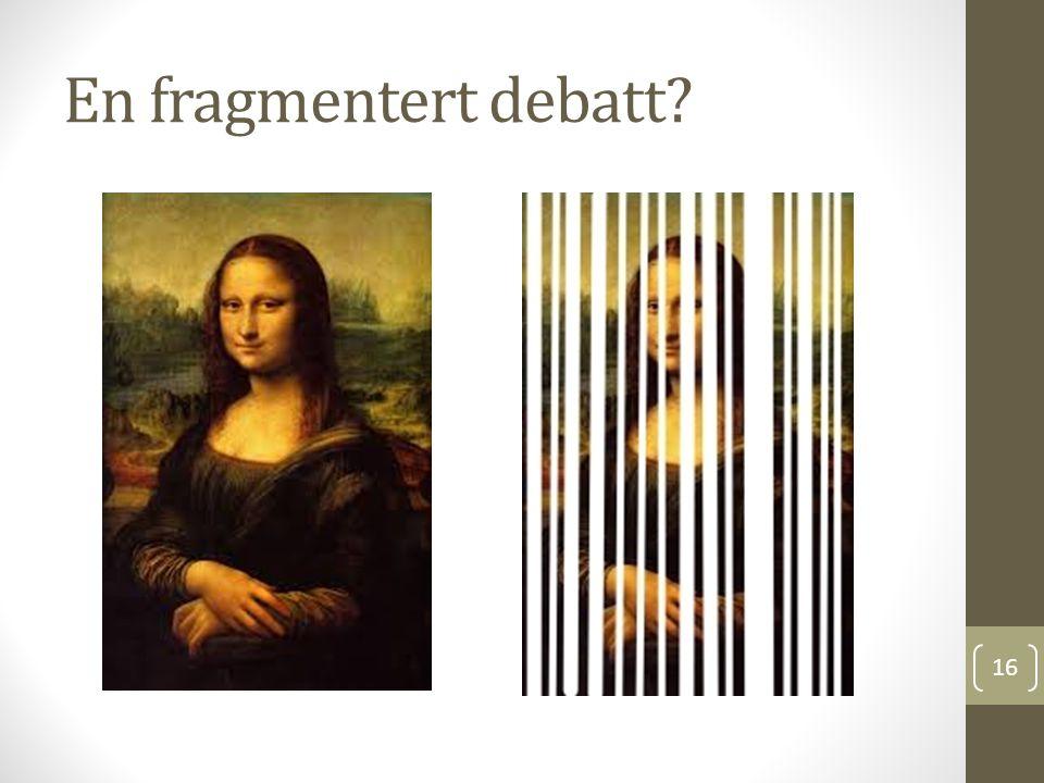 En fragmentert debatt? 16