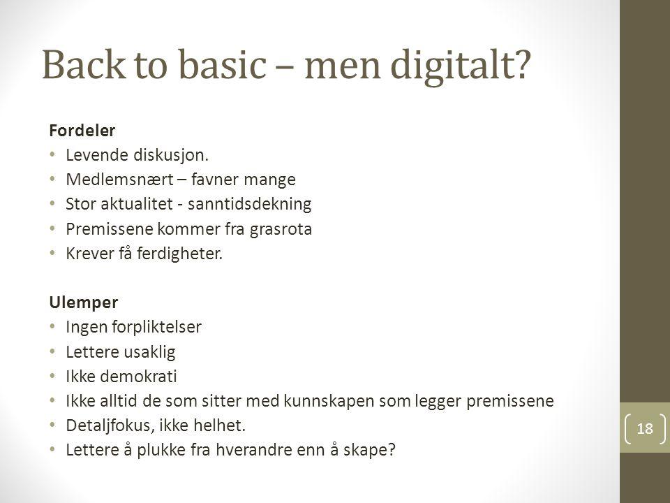 Back to basic – men digitalt? Fordeler Levende diskusjon. Medlemsnært – favner mange Stor aktualitet - sanntidsdekning Premissene kommer fra grasrota