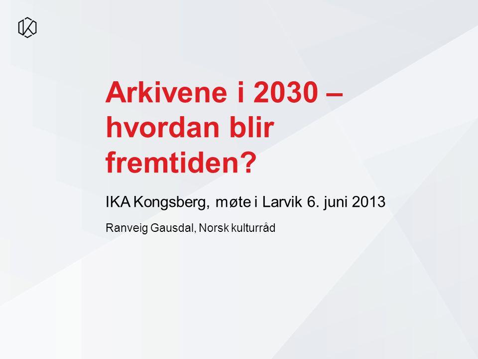 Arkivene i 2030 – hvordan blir fremtiden. IKA Kongsberg, møte i Larvik 6.