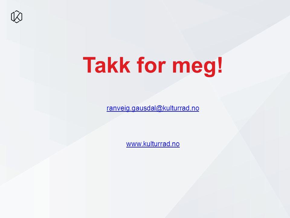 Takk for meg! ranveig.gausdal@kulturrad.no www.kulturrad.no