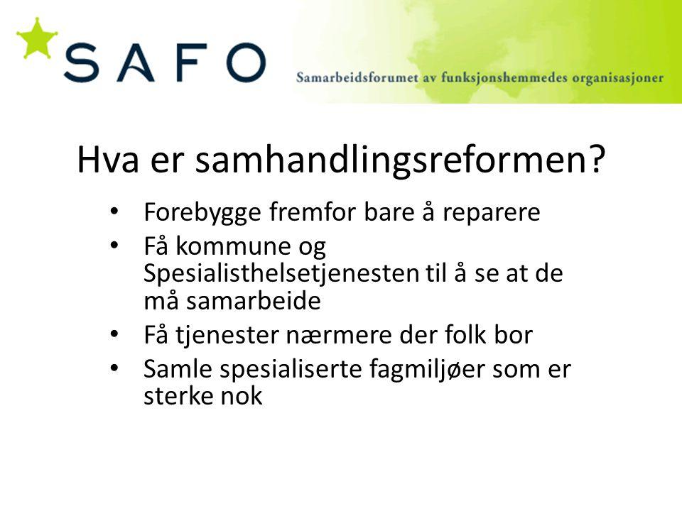 Hva er samhandlingsreformen? Forebygge fremfor bare å reparere Få kommune og Spesialisthelsetjenesten til å se at de må samarbeide Få tjenester nærmer