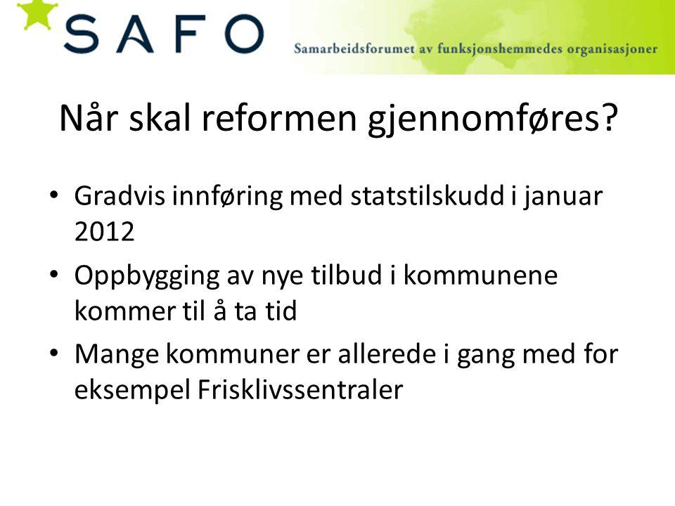 Når skal reformen gjennomføres? Gradvis innføring med statstilskudd i januar 2012 Oppbygging av nye tilbud i kommunene kommer til å ta tid Mange kommu