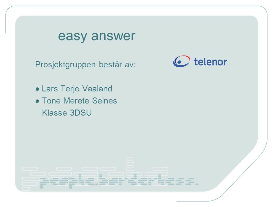 easy answer Prosjektgruppen består av: Lars Terje Vaaland Tone Merete Selnes Klasse 3DSU