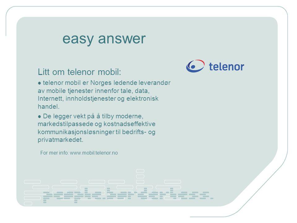 easy answer Litt om telenor mobil: telenor mobil er Norges ledende leverandør av mobile tjenester innenfor tale, data, Internett, innholdstjenester og