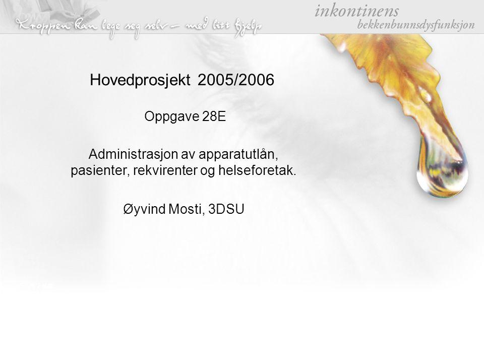 Hovedprosjekt 2005/2006 Oppgave 28E Øyvind Mosti, 3DSU Administrasjon av apparatutlån, pasienter, rekvirenter og helseforetak.
