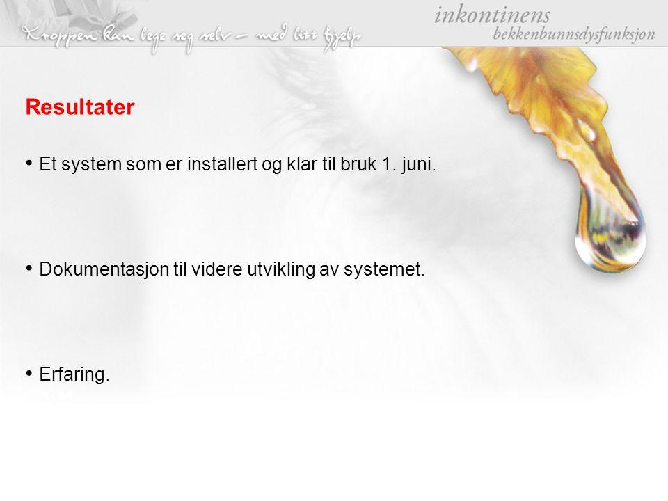 Resultater Et system som er installert og klar til bruk 1. juni. Dokumentasjon til videre utvikling av systemet. Erfaring.