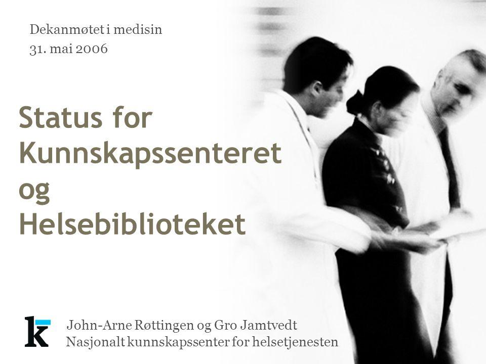 Nasjonalt kunnskapssenter for helsetjenesten John-Arne Røttingen og Gro Jamtvedt Status for Kunnskapssenteret og Helsebiblioteket Dekanmøtet i medisin 31.