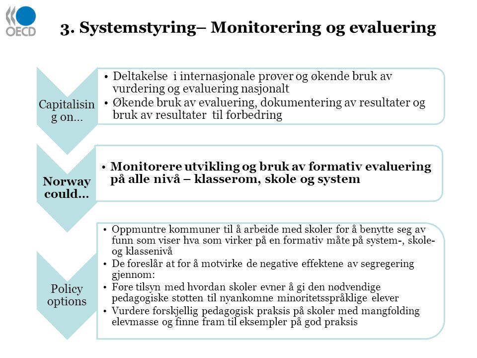 3. Systemstyring– Monitorering og evaluering Capitalisin g on… Deltakelse i internasjonale prøver og økende bruk av vurdering og evaluering nasjonalt