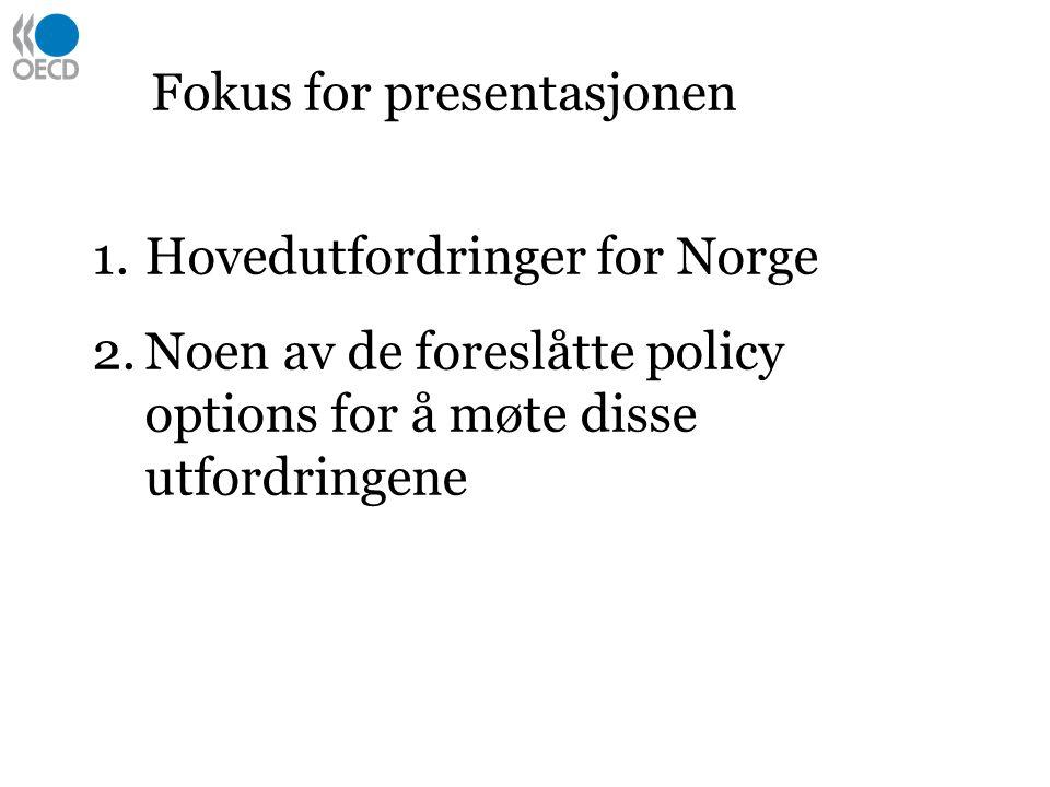Fokus for presentasjonen 1.Hovedutfordringer for Norge 2.Noen av de foreslåtte policy options for å møte disse utfordringene