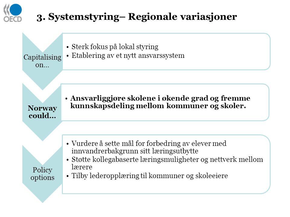 3. Systemstyring– Regionale variasjoner Capitalising on… Sterk fokus på lokal styring Etablering av et nytt ansvarssystem Norway could… Ansvarliggjøre