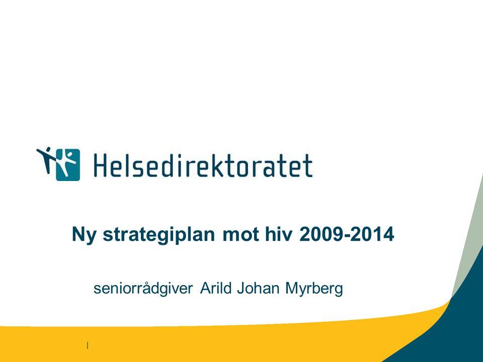 | Ny strategiplan mot hiv 2009-2014 seniorrådgiver Arild Johan Myrberg
