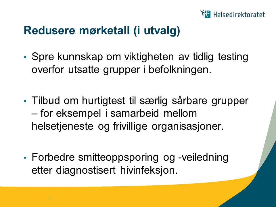 | Redusere mørketall (i utvalg) Spre kunnskap om viktigheten av tidlig testing overfor utsatte grupper i befolkningen.