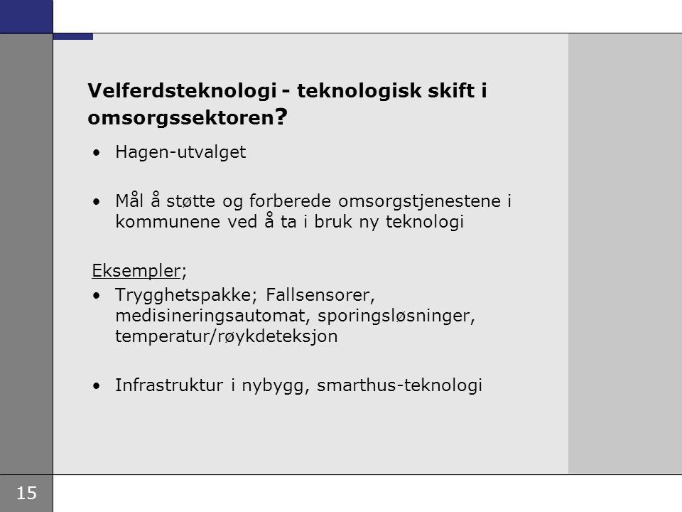 15 Velferdsteknologi - teknologisk skift i omsorgssektoren ? Hagen-utvalget Mål å støtte og forberede omsorgstjenestene i kommunene ved å ta i bruk ny