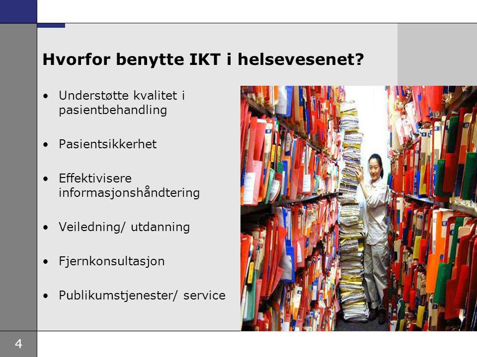 4 Hvorfor benytte IKT i helsevesenet? Understøtte kvalitet i pasientbehandling Pasientsikkerhet Effektivisere informasjonshåndtering Veiledning/ utdan