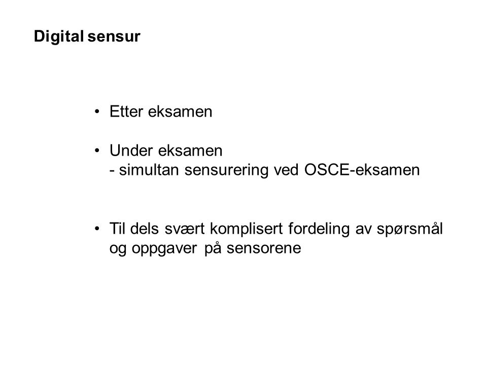 Etter eksamen Under eksamen - simultan sensurering ved OSCE-eksamen Til dels svært komplisert fordeling av spørsmål og oppgaver på sensorene