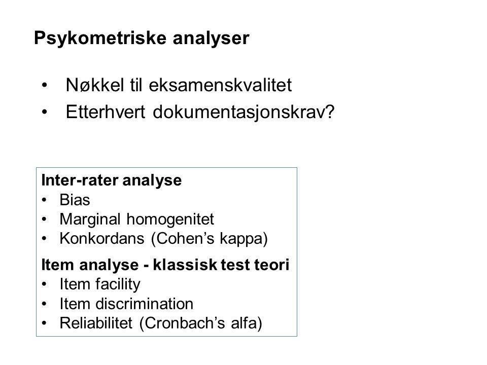Psykometriske analyser Inter-rater analyse Bias Marginal homogenitet Konkordans (Cohen's kappa) Item analyse - klassisk test teori Item facility Item