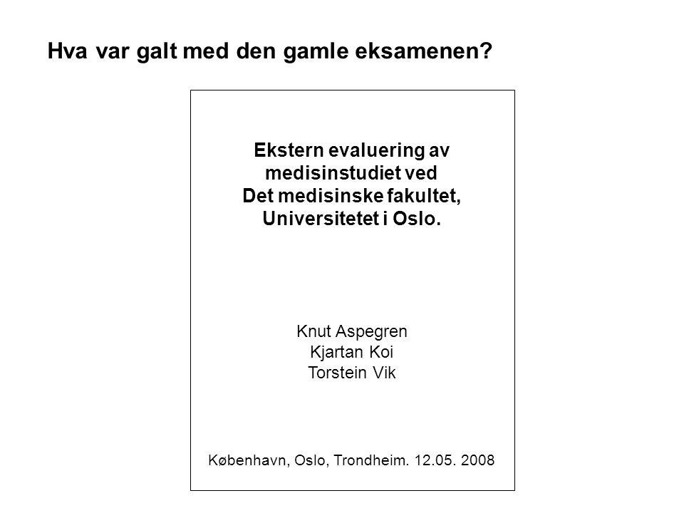 Hva var galt med den gamle eksamenen? Ekstern evaluering av medisinstudiet ved Det medisinske fakultet, Universitetet i Oslo. Knut Aspegren Kjartan Ko