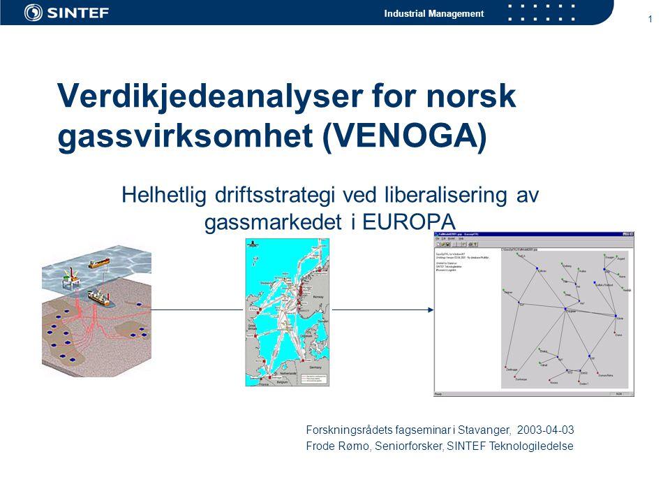 Industrial Management 1 Verdikjedeanalyser for norsk gassvirksomhet (VENOGA) Helhetlig driftsstrategi ved liberalisering av gassmarkedet i EUROPA Fors