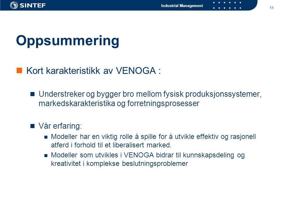 Industrial Management 11 Oppsummering Kort karakteristikk av VENOGA : Understreker og bygger bro mellom fysisk produksjonssystemer, markedskarakterist