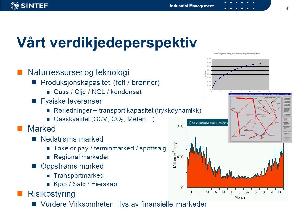 Industrial Management 4 Vårt verdikjedeperspektiv Naturressurser og teknologi Produksjonskapasitet (felt / brønner) Gass / Olje / NGL / kondensat Fysi