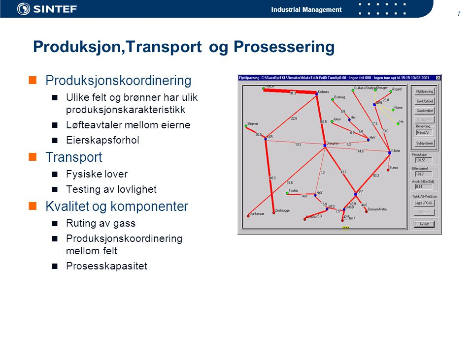 Industrial Management 7 Produksjon,Transport og Prosessering Produksjonskoordinering Ulike felt og brønner har ulik produksjonskarakteristikk Løfteavt