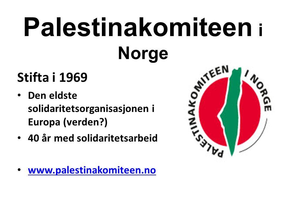 Palestinakomiteen i Norge Stifta i 1969 Den eldste solidaritetsorganisasjonen i Europa (verden?) 40 år med solidaritetsarbeid www.palestinakomiteen.no
