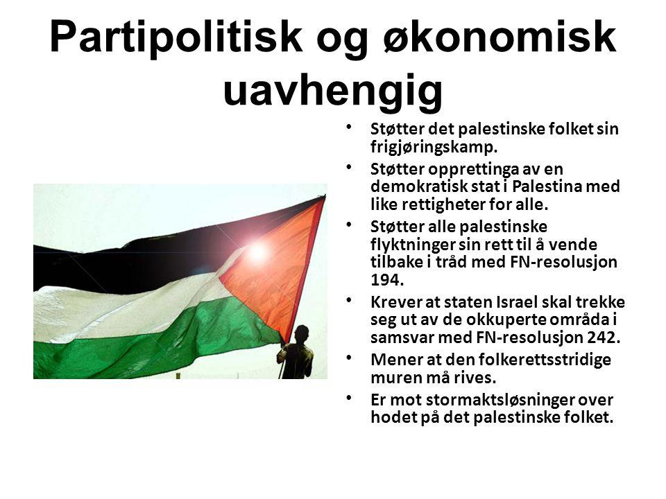 Partipolitisk og økonomisk uavhengig Støtter det palestinske folket sin frigjøringskamp. Støtter opprettinga av en demokratisk stat i Palestina med li