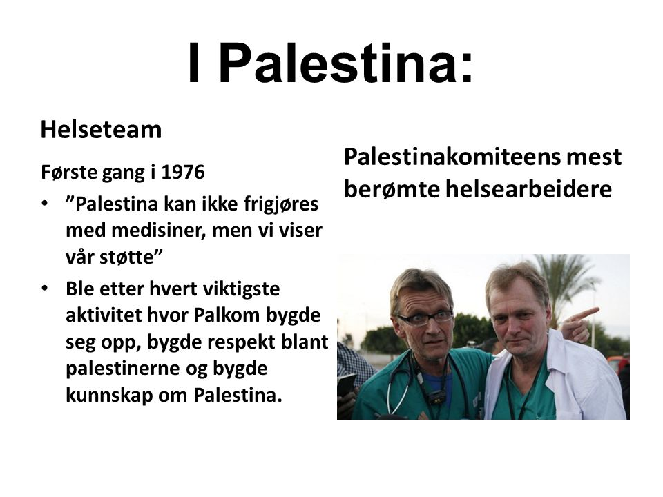 """I Palestina: Helseteam Første gang i 1976 """"Palestina kan ikke frigjøres med medisiner, men vi viser vår støtte"""" Ble etter hvert viktigste aktivitet hv"""