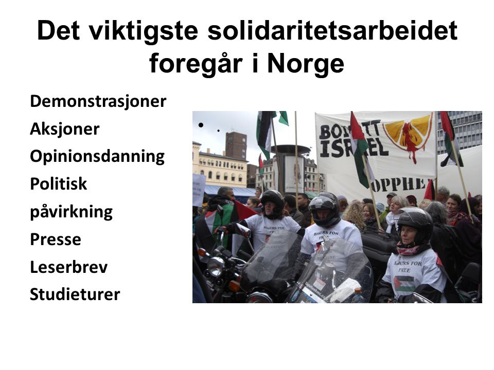 Det viktigste solidaritetsarbeidet foregår i Norge Demonstrasjoner Aksjoner Opinionsdanning Politisk påvirkning Presse Leserbrev Studieturer.