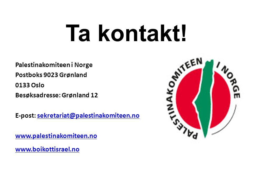 Ta kontakt! Palestinakomiteen i Norge Postboks 9023 Grønland 0133 Oslo Besøksadresse: Grønland 12 E-post: sekretariat@palestinakomiteen.nosekretariat@