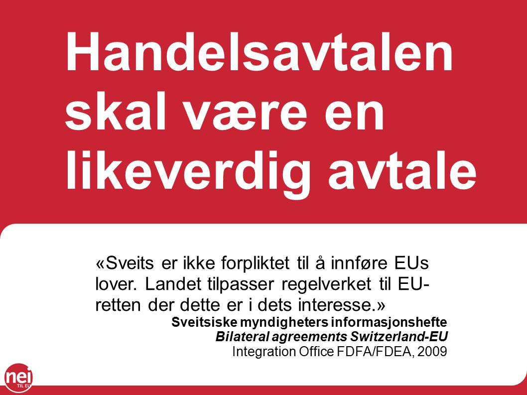 Handelsavtalen skal være en likeverdig avtale «Sveits er ikke forpliktet til å innføre EUs lover.