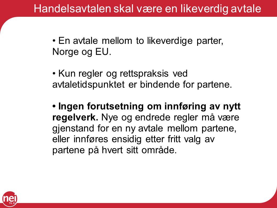 Handelsavtalen skal være en likeverdig avtale En avtale mellom to likeverdige parter, Norge og EU.