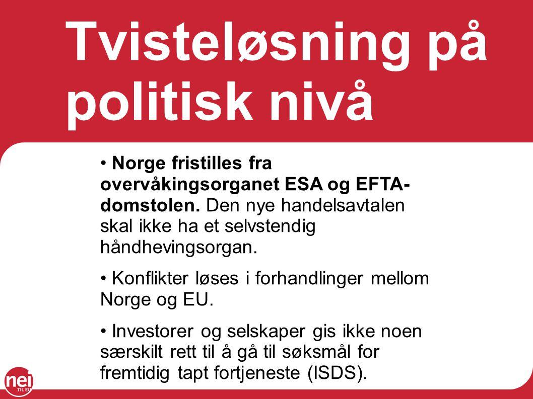 Tvisteløsning på politisk nivå Norge fristilles fra overvåkingsorganet ESA og EFTA- domstolen. Den nye handelsavtalen skal ikke ha et selvstendig hånd
