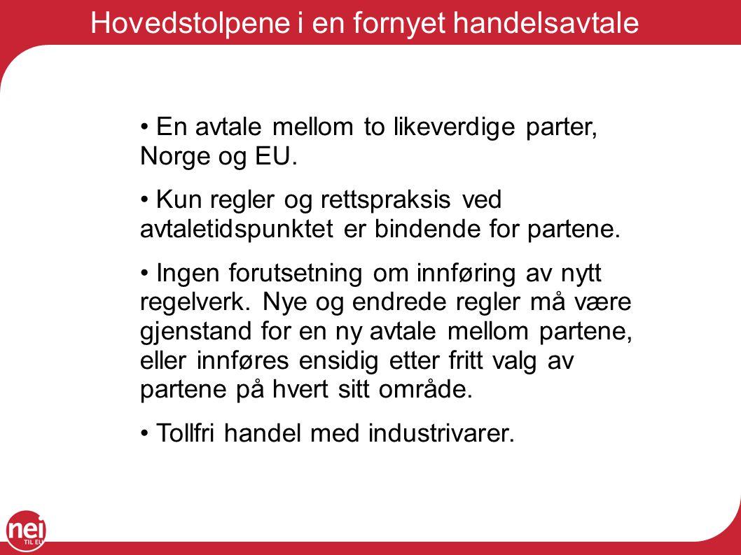 Hovedstolpene i en fornyet handelsavtale En avtale mellom to likeverdige parter, Norge og EU.
