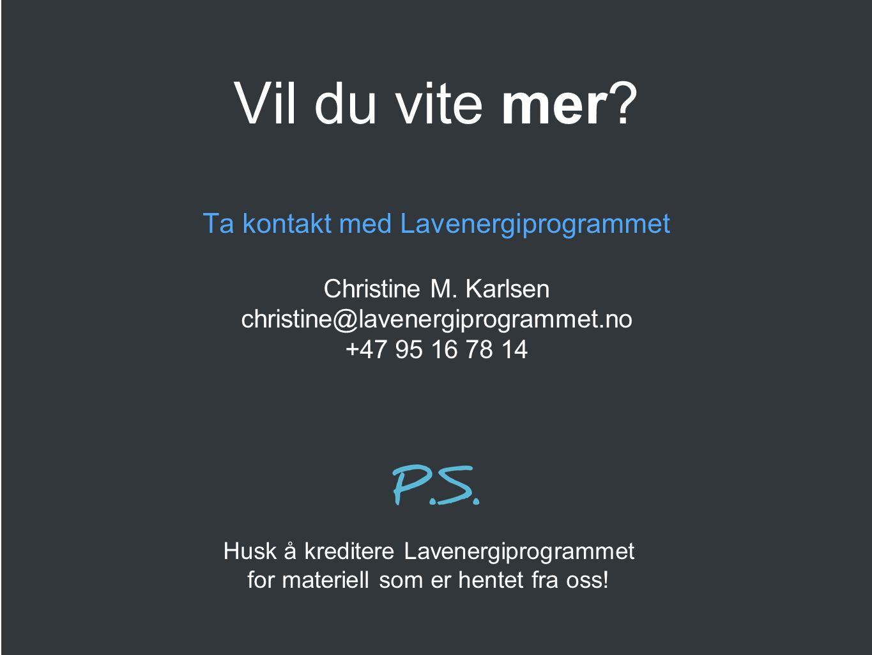 Husk å kreditere Lavenergiprogrammet for materiell som er hentet fra oss! Vil du vite mer? Ta kontakt med Lavenergiprogrammet Christine M. Karlsen chr