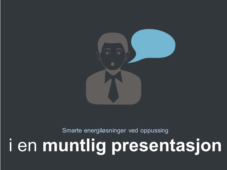 Muntlig presentasjon Smarte energiløsninger ved oppussing i en muntlig presentasjon