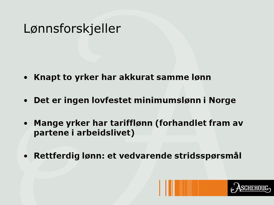 Lønnsforskjeller Knapt to yrker har akkurat samme lønn Det er ingen lovfestet minimumslønn i Norge Mange yrker har tarifflønn (forhandlet fram av part
