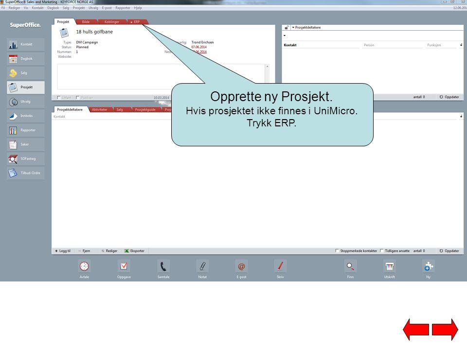 Opprette ny Prosjekt. Hvis prosjektet ikke finnes i UniMicro. Trykk ERP.
