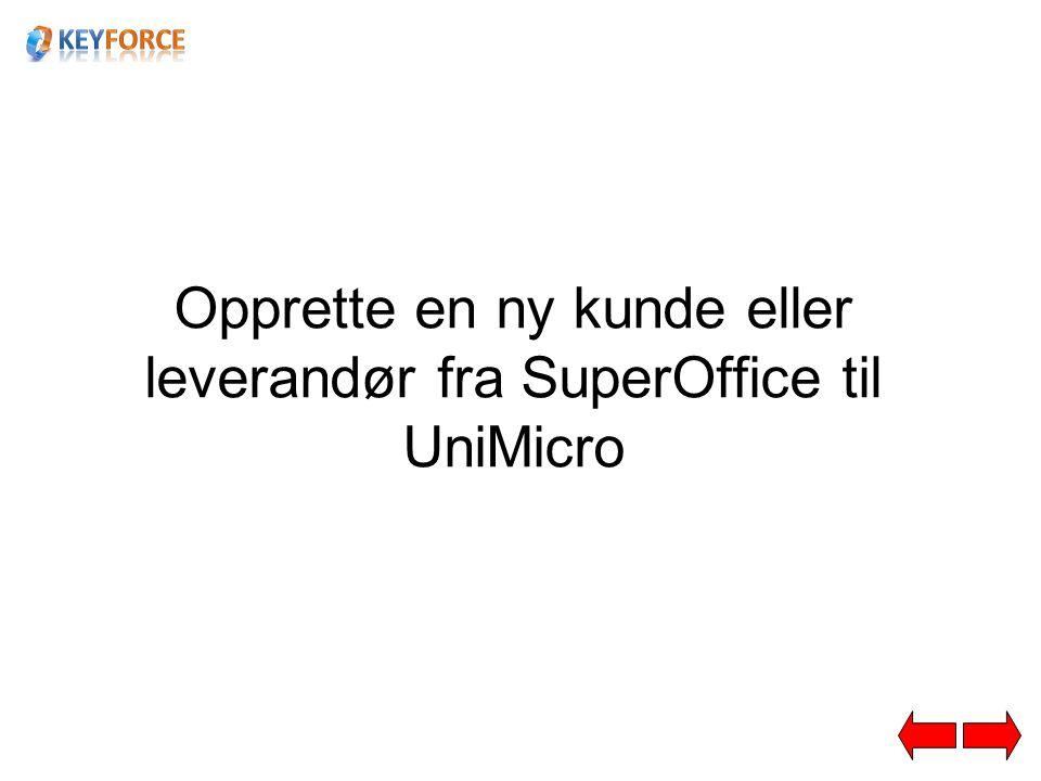 Opprette en ny kunde eller leverandør fra SuperOffice til UniMicro