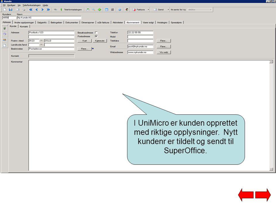 I UniMicro er kunden opprettet med riktige opplysninger. Nytt kundenr er tildelt og sendt til SuperOffice.