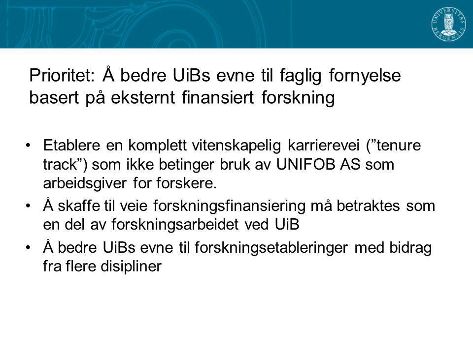 Prioritet: Å bedre UiBs evne til faglig fornyelse basert på eksternt finansiert forskning Etablere en komplett vitenskapelig karrierevei ( tenure track ) som ikke betinger bruk av UNIFOB AS som arbeidsgiver for forskere.