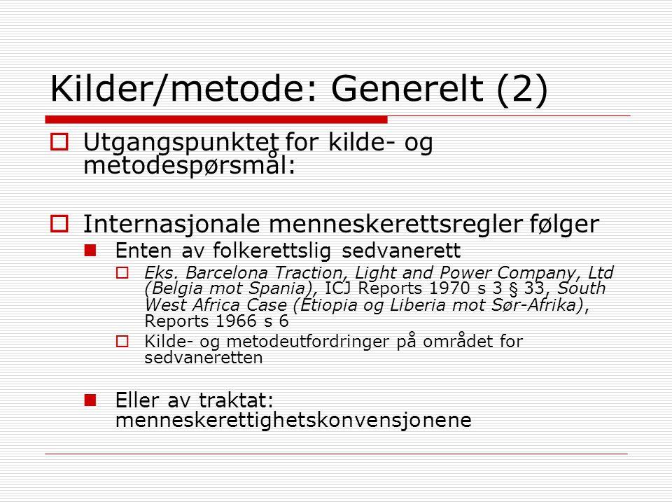 Kilder/metode: Generelt (2)  Utgangspunktet for kilde- og metodespørsmål:  Internasjonale menneskerettsregler følger Enten av folkerettslig sedvanerett  Eks.