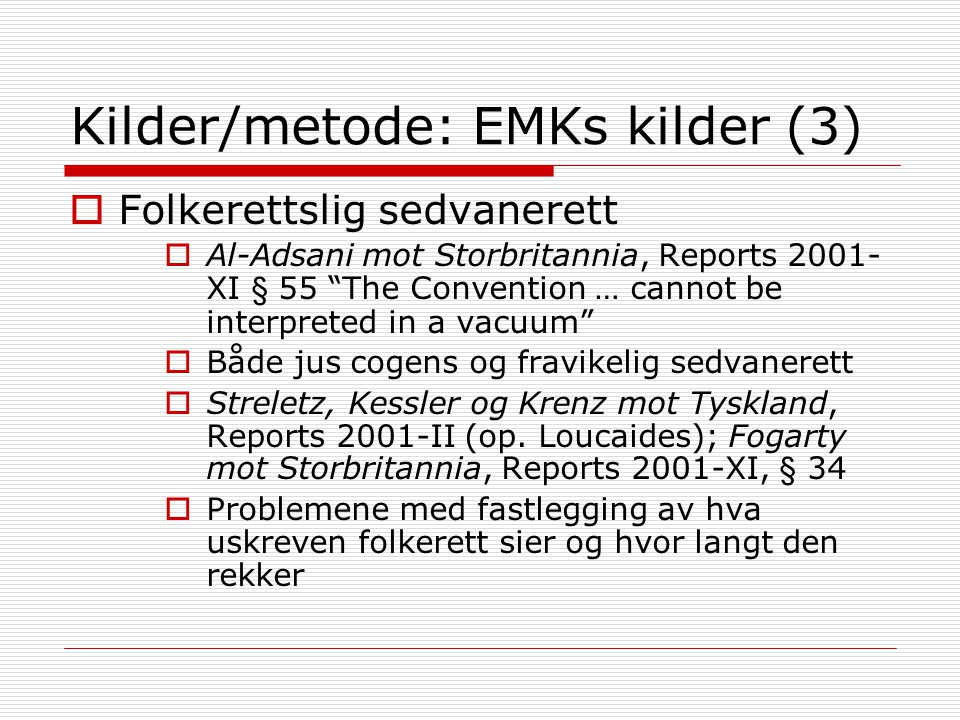 "Kilder/metode: EMKs kilder (3)  Folkerettslig sedvanerett  Al-Adsani mot Storbritannia, Reports 2001- XI § 55 ""The Convention … cannot be interprete"